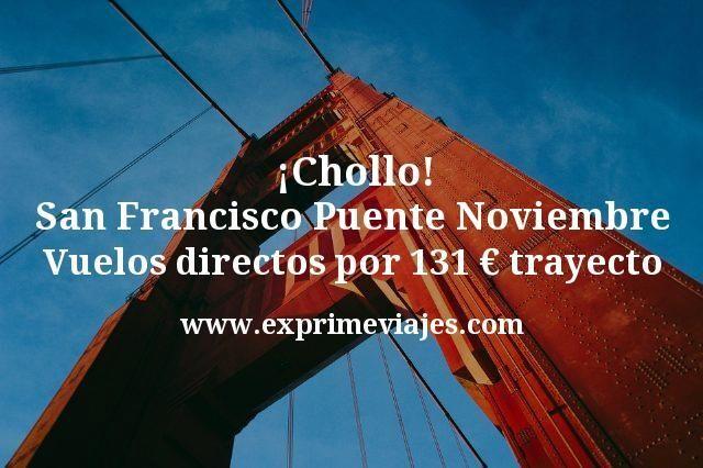 ¡Chollo! San Francisco Puente Noviembre: Vuelos directos por 131€ trayecto