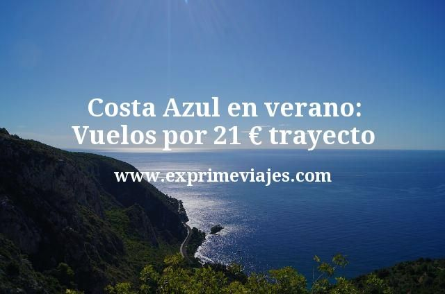 Costa Azul en verano Vuelos por 21 euros trayecto