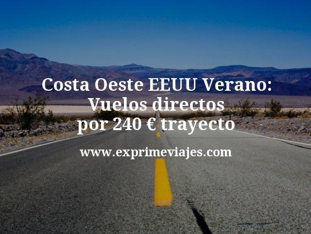 Costa Oeste EEUU Verano Vuelos directos por 240 euros trayecto