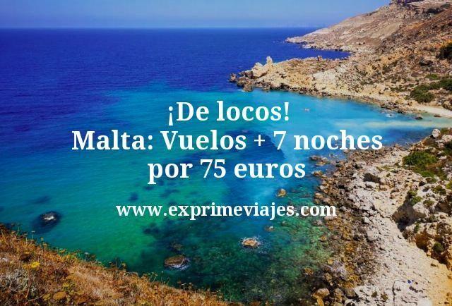 De locos Malta Vuelos mas 7 noches por 75 euros