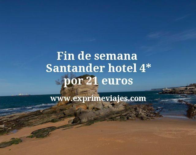 Fin de semana Santander hotel 4 estrellas por 21 euros