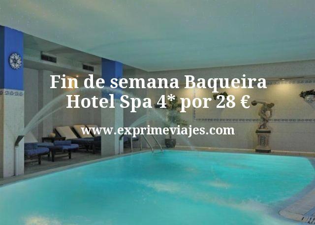 Fin de semana Baqueira Hotel Spa 4 estrellas por 28 euros
