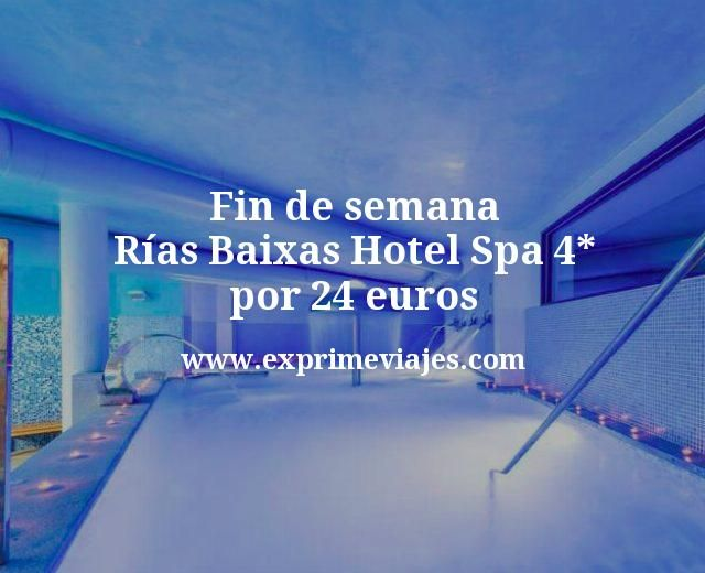 Fin de semana Rias Baixas Hotel Spa 4 estrellas por 24 euros