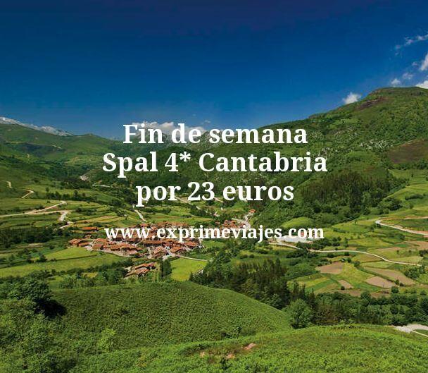 Fin de semana Spa 4* Cantabria por 23euros