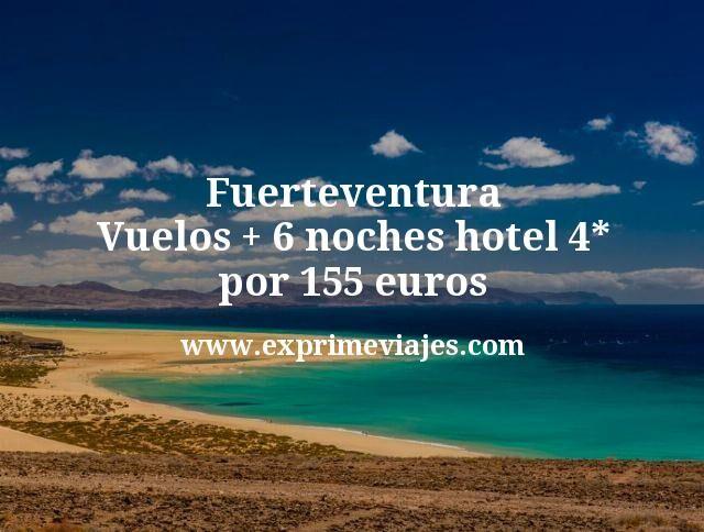 Fuerteventura: Vuelos + 6 noches hotel 4* por 155euros