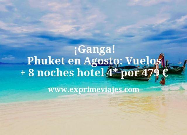 Ganga Phuket en Agosto Vuelos mas 8 noches hotel 4 estrellas por 479 euros