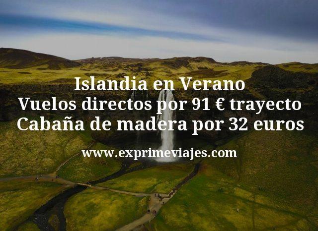 Islandia en Verano: Vuelos directos por 91€ trayecto; Cabaña de madera por 32euros