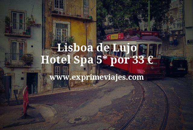 Lisboa de Lujo Hotel Spa 5 estrellas por 33 euros