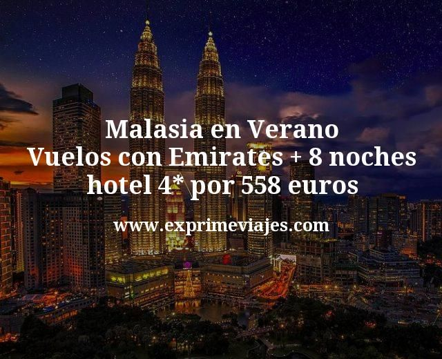 Malasia en Verano Vuelos con Emirates mas 8 noches hotel 4 estrellas por 558 euros
