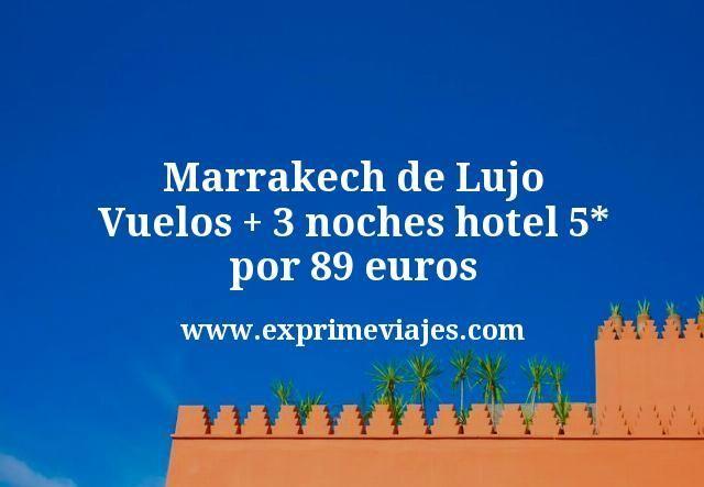 Marrakech de Lujo Vuelos mas 3 noches hotel 5 estrellas por 89 euros