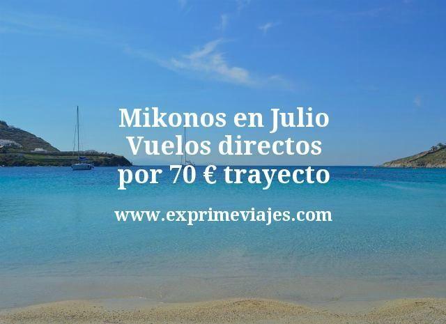 Mikonos en Julio: Vuelos directos por 70€ trayecto