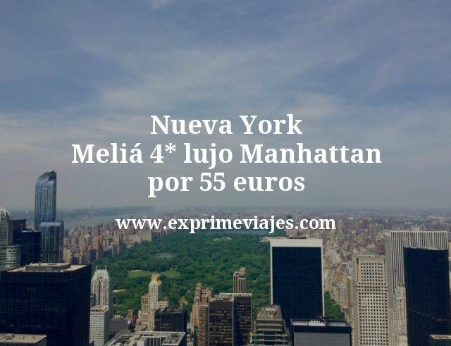 Nueva York: Meliá 4* lujo Manhattan por 55euros