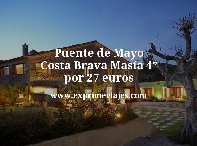 Puente Mayo Masía 4* Costa Brava por 27euros