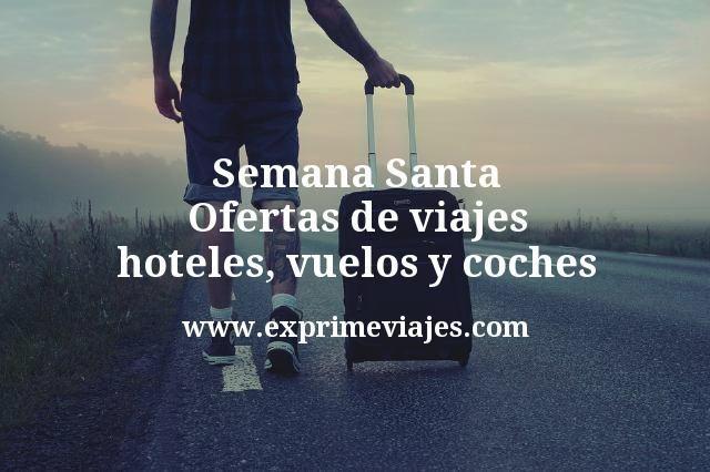 Semana Santa Ofertas de viajes hoteles vuelos y coches