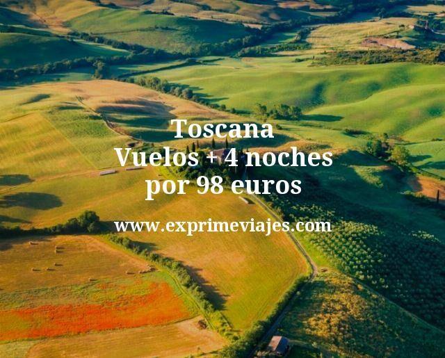 Toscana Vuelos mas 4 noches por 98 euros