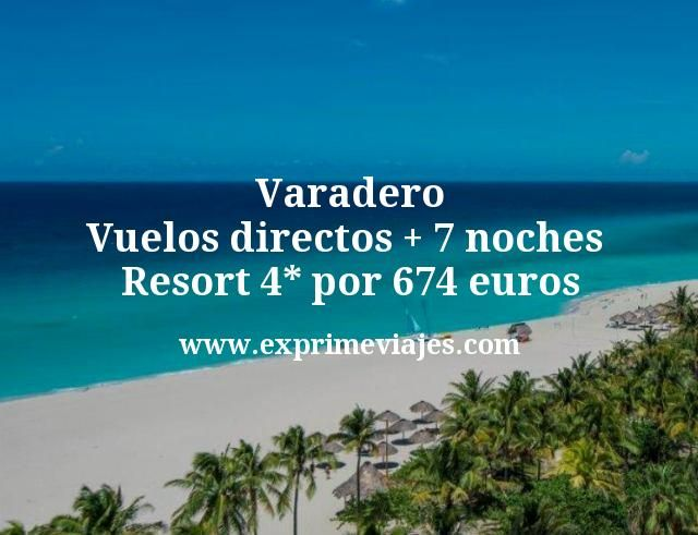 Varadero Vuelos directos mas 7 noches Resort 4 estrellas por 674 euros