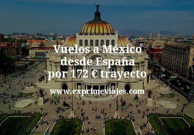 Vuelos a Mexico desde Espana por 172 euros trayecto