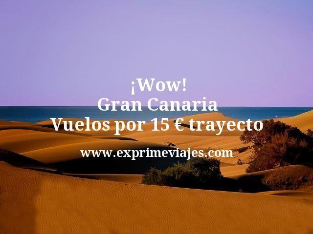 Wow Gran Canaria Vuelos por 15 euros trayecto