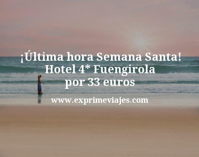 ultima hora Semana Santa Hotel 4 estrellas Fuengirola por 33 euros