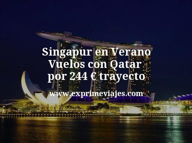 ¡Chollazo! Singapur en Verano: Vuelos con Qatar por 244€ trayecto