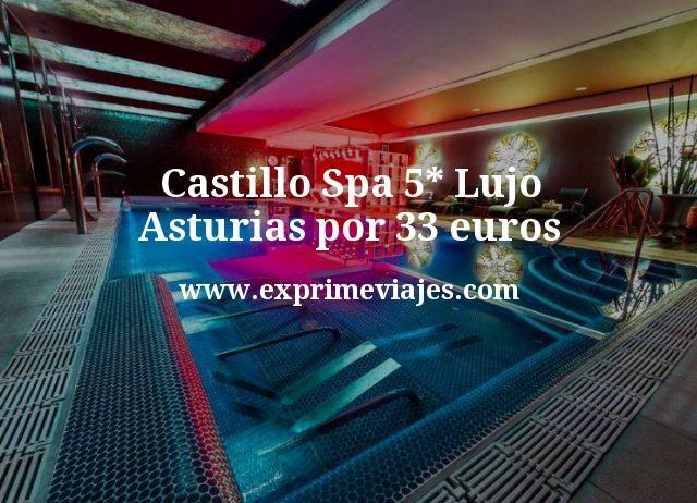 Castillo Spa 5* Lujo Asturias por 33€ p.p/noche