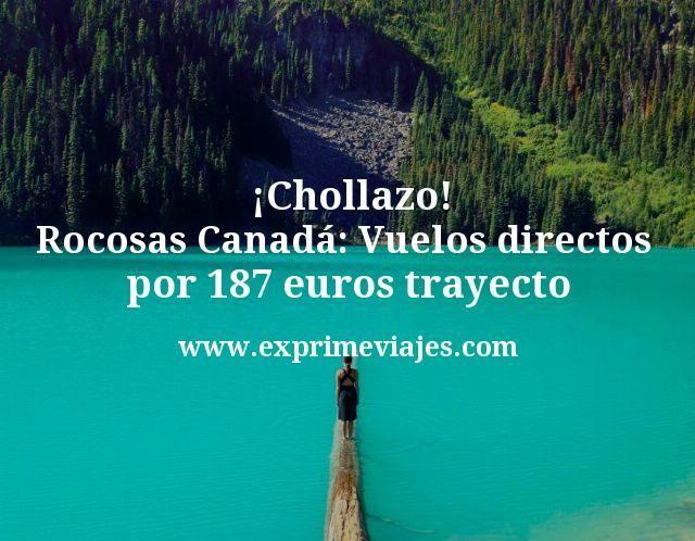 ¡Chollazo! Rocosas Canadá: Vuelos directos por 187euros trayecto