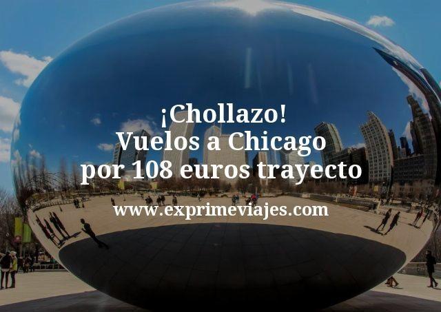 Chollazo Vuelos a Chicago por 108 euros trayecto