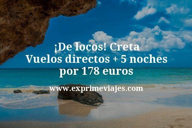 ¡De Locos! Creta: Vuelos directos + 5 noches por 178euros