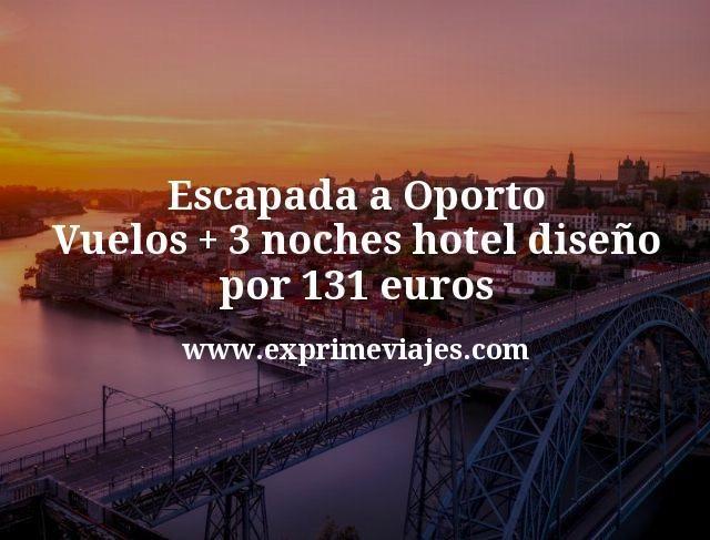 Escapada a Oporto Vuelos mas 3 noches hotel diseno por 131 euros