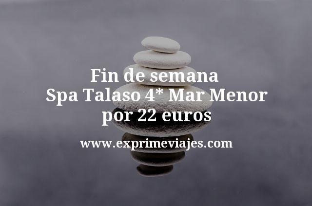 Fin de semana Spa Talaso Mar Menor por 22euros