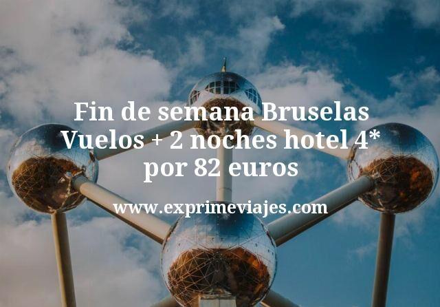 Fin de semana Bruselas Vuelos mas 2 noches hotel 4 estrellas por 82 euros