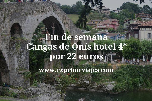Fin de semana Cangas de Onís: Hotel 4* por 22€ p.p/noche