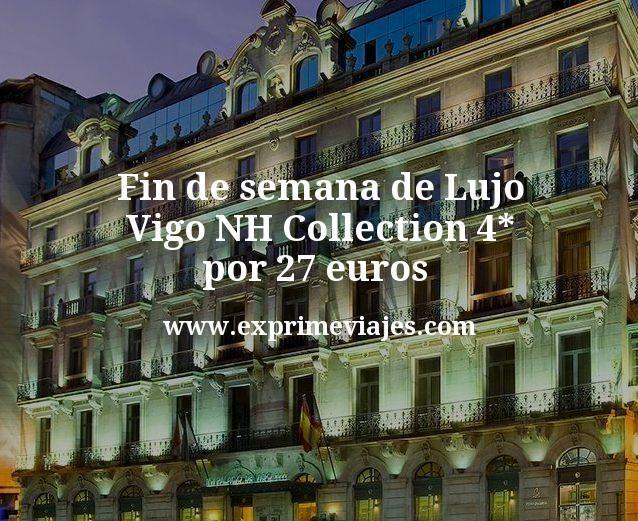 Fin de semana de Lujo: Vigo NH Collection 4* por 27€ p.p/noche