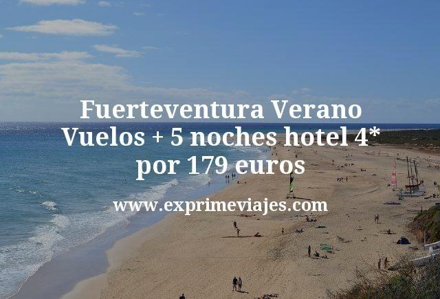 ¡Wow! Verano Fuerteventura: Vuelos + 5 noches hotel 4* por 179euros