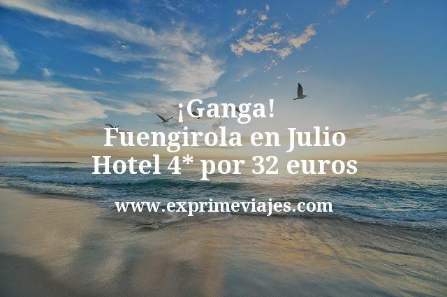 ¡Ganga! Fuengirola en Julio: Hotel 4* por 32€ p.p/noche