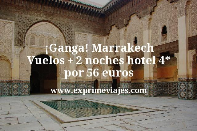 Ganga Marrakech Vuelos mas 2 noches hotel 4 estrellas por 56 euros