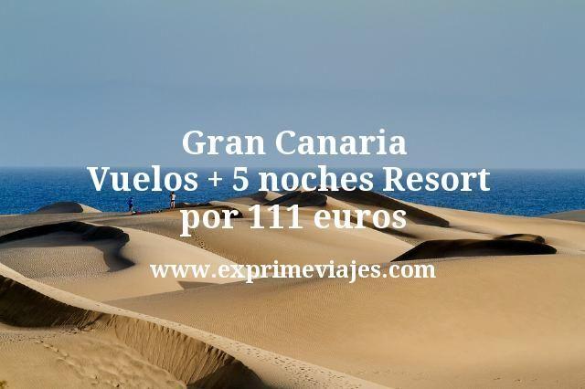 Gran Canaria: Vuelos + 5 noches Resort por 111euros