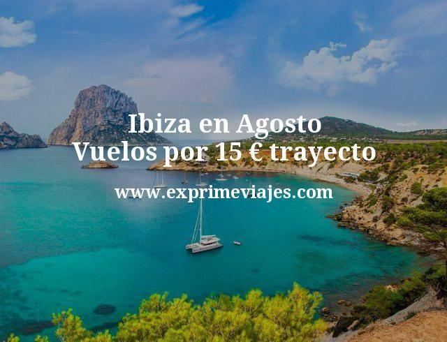 Ibiza en Agosto Vuelos por 15 euros trayecto