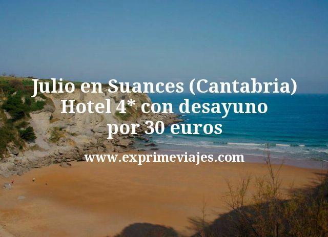 Julio en Suances (Cantabria): Hotel 4* con desayuno por 30€ p.p/noche