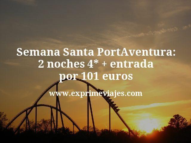 Semana-Santa-PortAventura-2-noches-4--entrada-por-101-euros