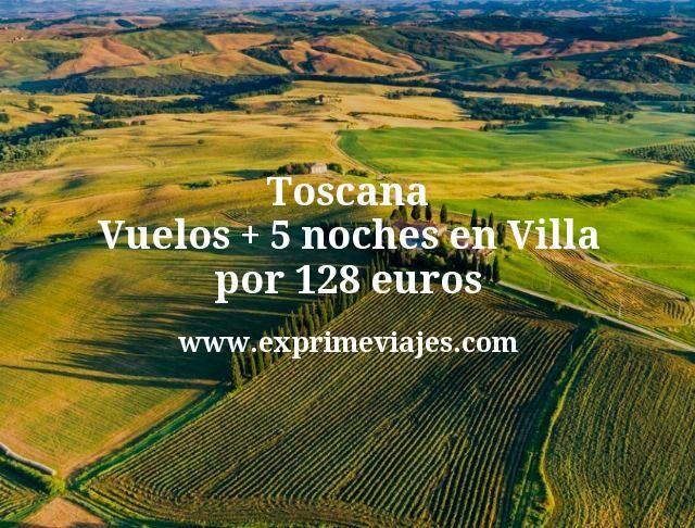 Toscana Vuelos mas 5 noches en Villa por 128 euros