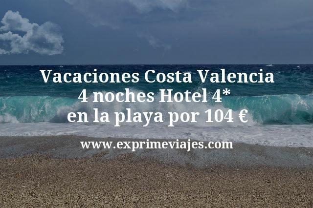 Vacaciones Costa Valencia: 4 noches Hotel 4* en la playa por 104€