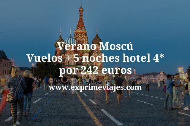Verano Moscu Vuelos mas 5 noches hotel 4 estrellas por 242 euros