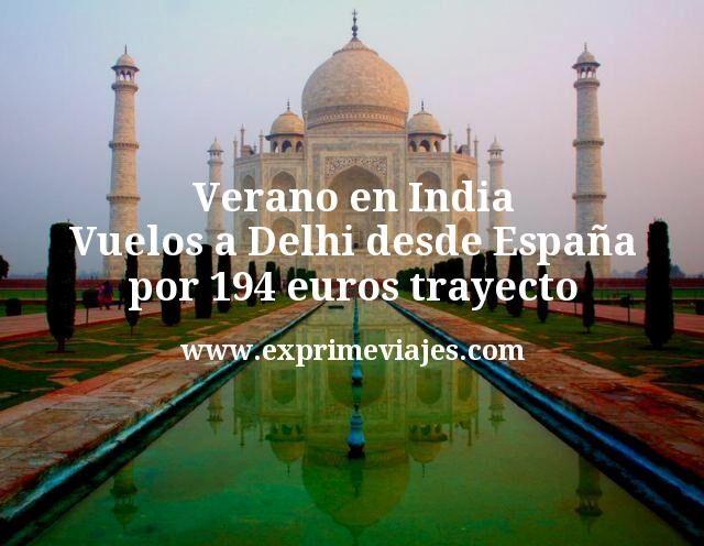 Verano en India: Vuelos a Delhi desde España por 194euros trayecto