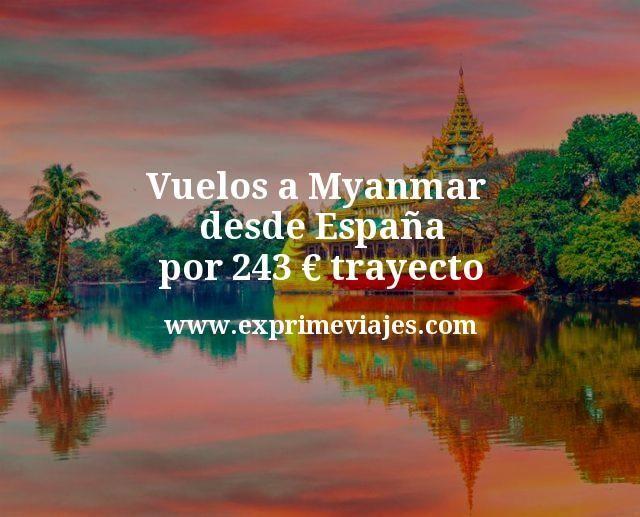¡Wow! Vuelos a Myanmar desde España por 243€ trayecto