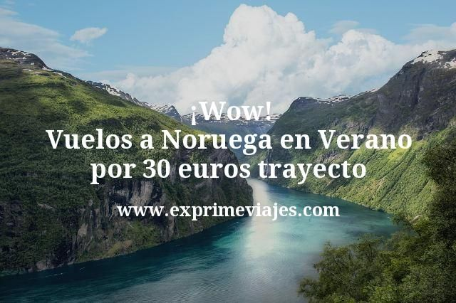 ¡Wow! Vuelos a Noruega en Verano por 30euros trayecto