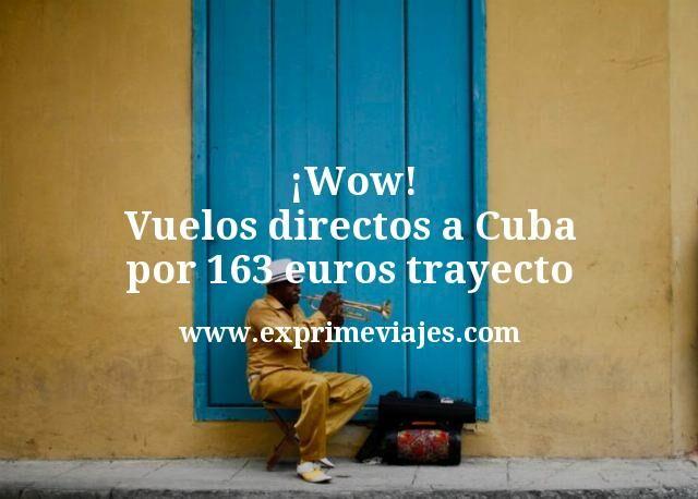 ¡Wow! Vuelos directos a Cuba por 163euros trayecto