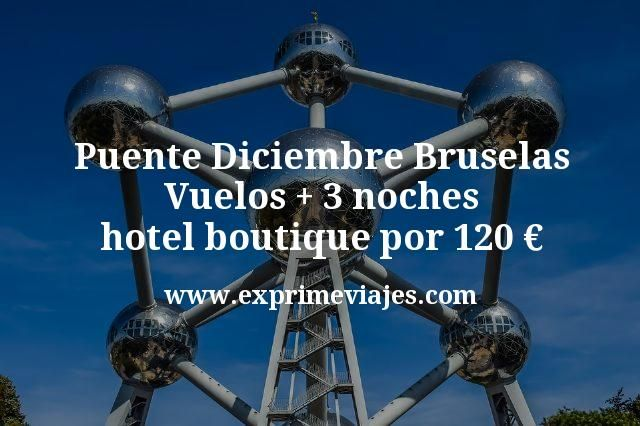 Puente Diciembre Bruselas: Vuelos + 3 noches hotel boutique por 120euros