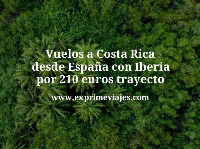 ¡Wow! Vuelos a Costa Rica desde España con Iberia por 210€ trayecto