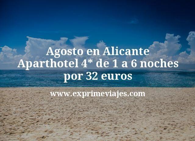 Agosto en Alicante: Aparthotel 4* de 1 a 6 noches por 32€ p.p/noche